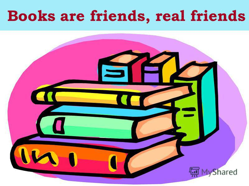 Books are friends, real friends