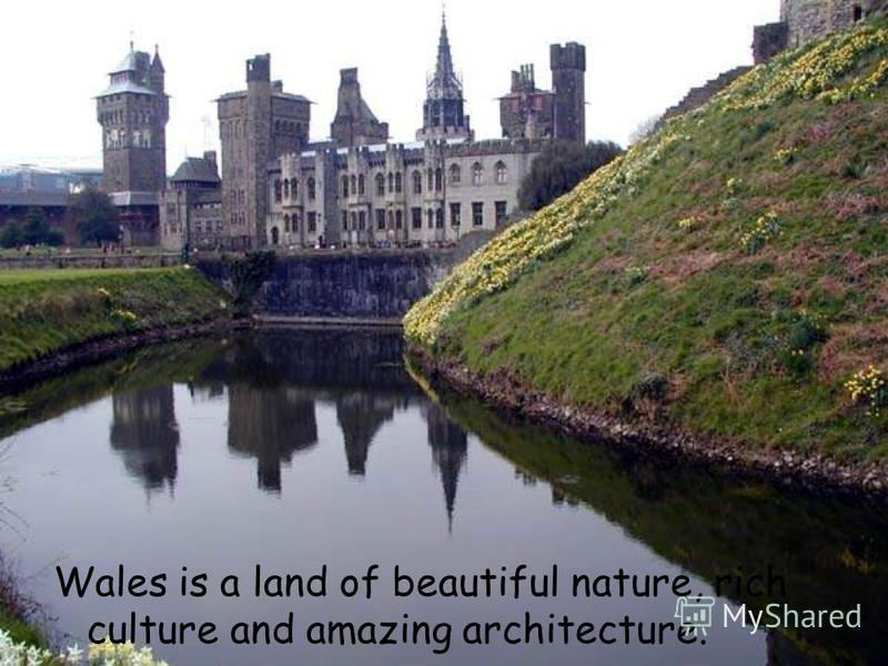 Wales is a land of beautiful nature, rich culture and amazing architecture.