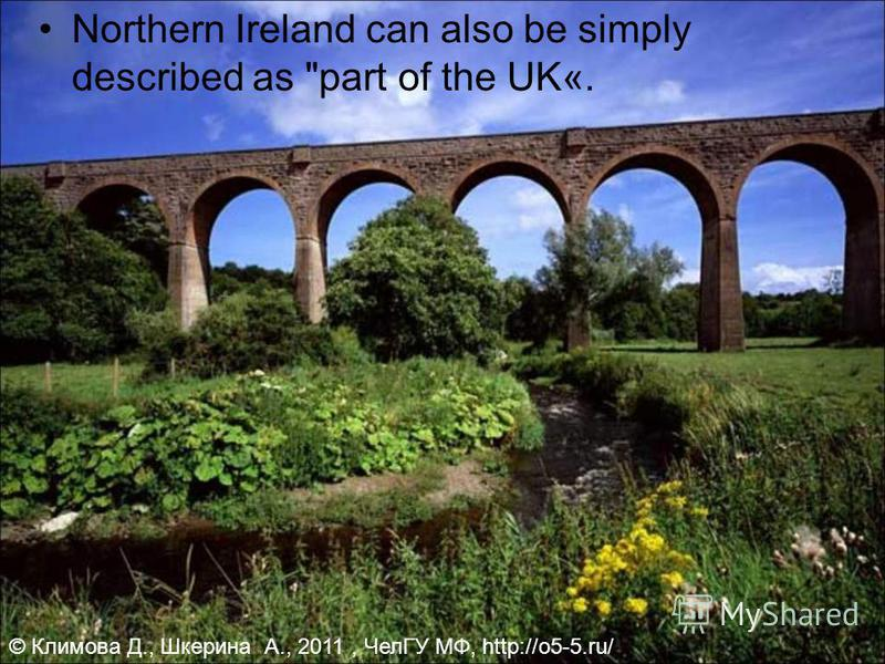 Northern Ireland can also be simply described as part of the UK«. © Климова Д., Шкерина А., 2011, ЧелГУ МФ, http://o5-5.ru/.