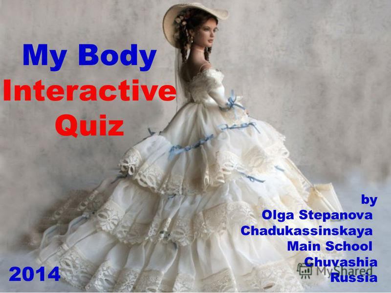 My Body Interactive Quiz by Olga Stepanova Chadukassinskaya Main School Chuvashia Russia 2014