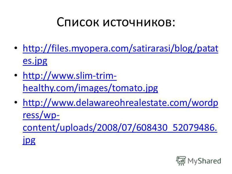 Список источников: http://files.myopera.com/satirarasi/blog/patat es.jpg http://files.myopera.com/satirarasi/blog/patat es.jpg http://www.slim-trim- healthy.com/images/tomato.jpg http://www.slim-trim- healthy.com/images/tomato.jpg http://www.delaware