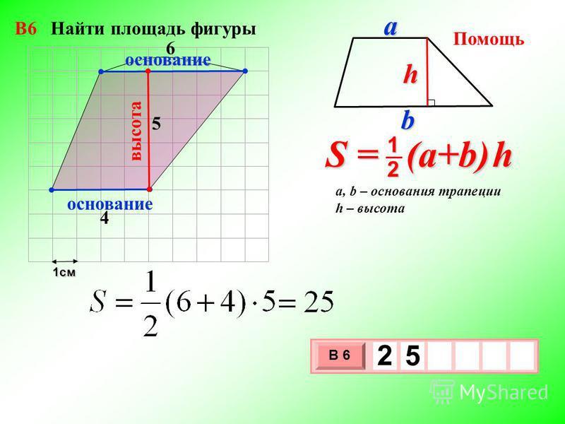 1 см 3 х 1 0 х В 6 2 5 4 5 высота основание S = (a+b) h 2 1 a, b – основания трапеции h – высота Помощь bah основание 6 В6 Найти площадь фигуры