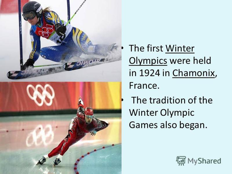 The first Winter Olympics were held in 1924 in Chamonix, France. The tradition of the Winter Olympic Games also began.
