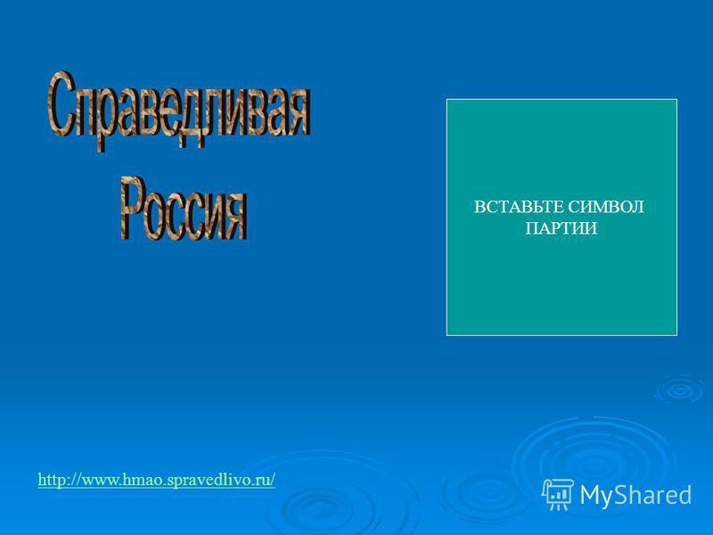 ВСТАВЬТЕ СИМВОЛ ПАРТИИ http://www.hmao.spravedlivo.ru/