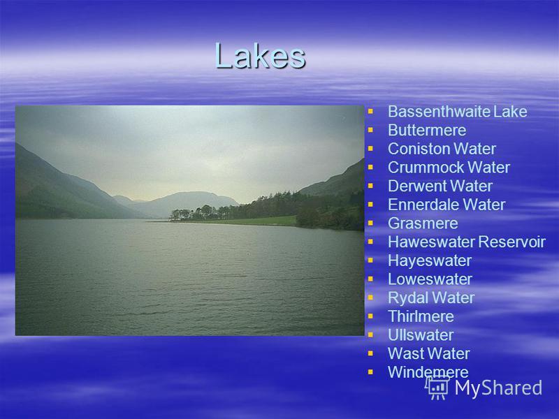 Lakes Bassenthwaite Lake Buttermere Coniston Water Crummock Water Derwent Water Ennerdale Water Grasmere Haweswater Reservoir Hayeswater Loweswater Rydal Water Thirlmere Ullswater Wast Water Windemere