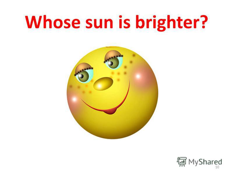 Whose sun is brighter? 10