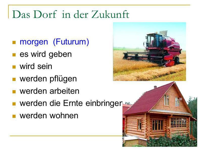 Das Dorf in der Zukunft morgen (Futurum) es wird geben wird sein werden pflügen werden arbeiten werden die Ernte einbringen werden wohnen