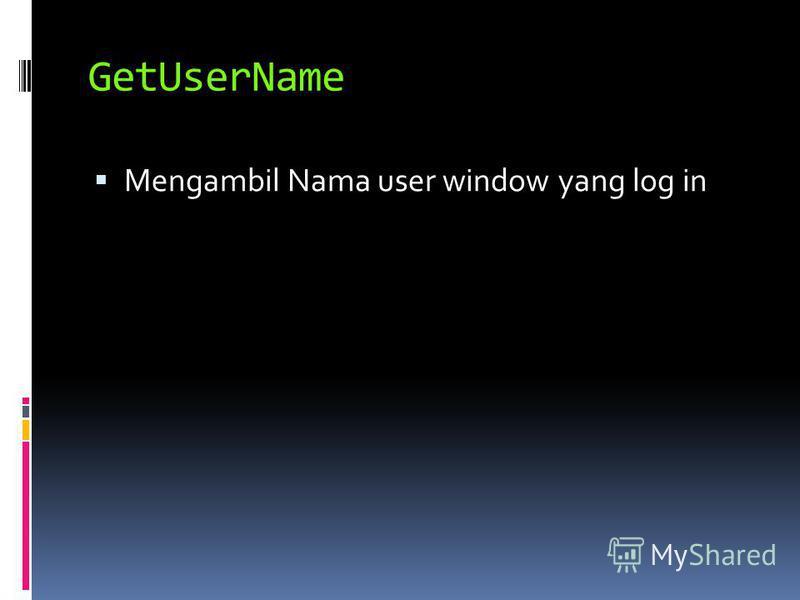 GetUserName Mengambil Nama user window yang log in