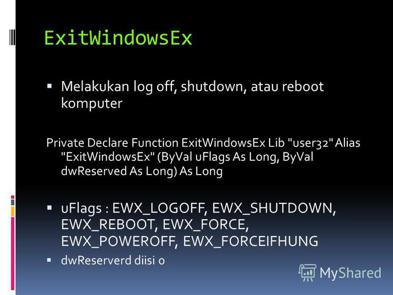 ExitWindowsEx Melakukan log off, shutdown, atau reboot komputer Private Declare Function ExitWindowsEx Lib