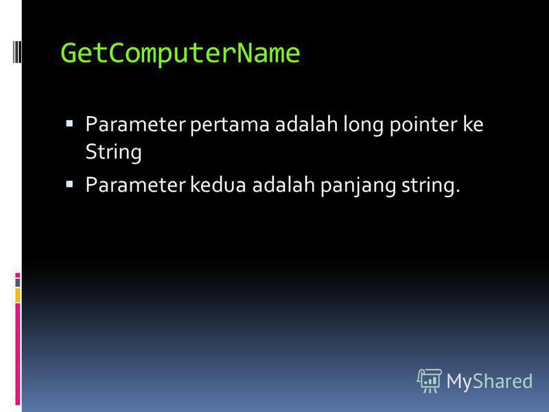 GetComputerName Parameter pertama adalah long pointer ke String Parameter kedua adalah panjang string.