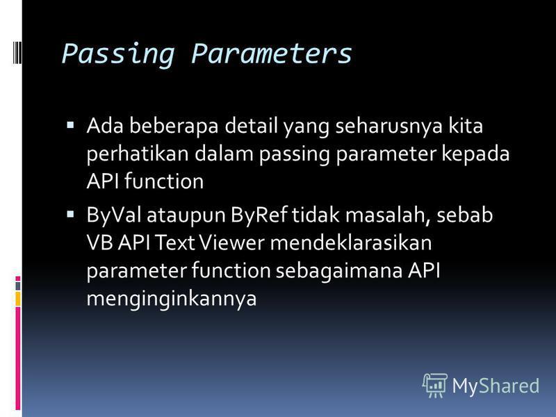 Passing Parameters Ada beberapa detail yang seharusnya kita perhatikan dalam passing parameter kepada API function ByVal ataupun ByRef tidak masalah, sebab VB API Text Viewer mendeklarasikan parameter function sebagaimana API menginginkannya