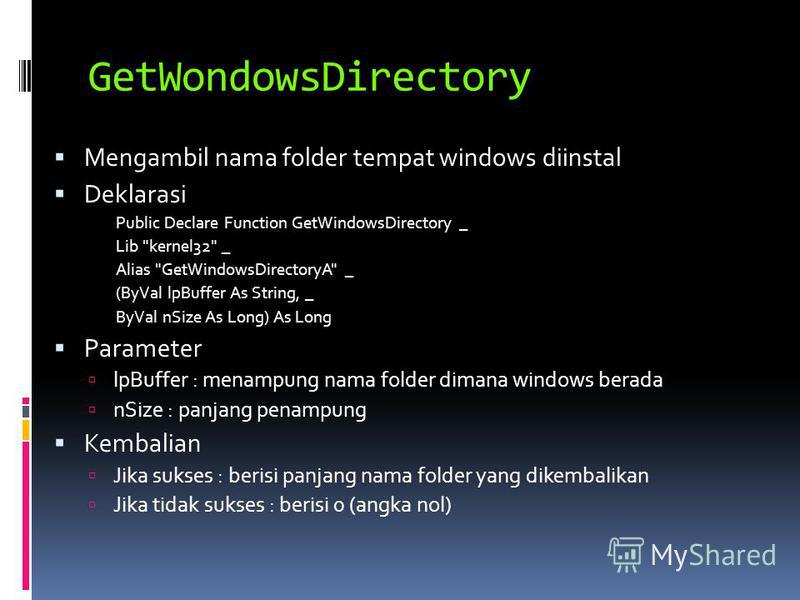 GetWondowsDirectory Mengambil nama folder tempat windows diinstal Deklarasi Public Declare Function GetWindowsDirectory _ Lib