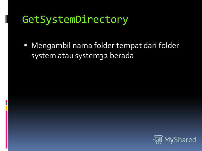GetSystemDirectory Mengambil nama folder tempat dari folder system atau system32 berada