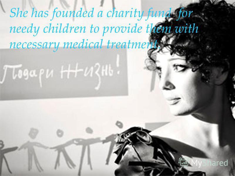 She has founded a charity fund for needy children to provide them with necessary medical treatment.