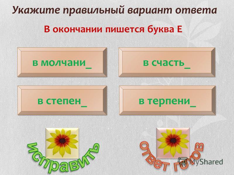 Укажите правильный вариант ответа В окончании пишется буква Е в молчании_ в степень_ в счастье_ в терпении_