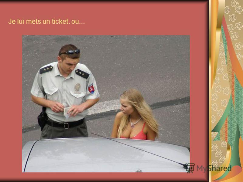 Je lui mets un ticket. ou...