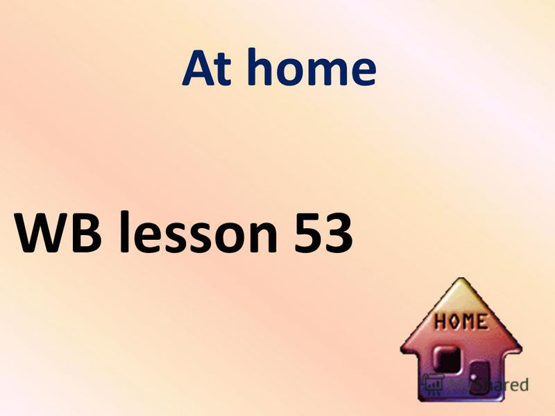 At home WB lesson 53