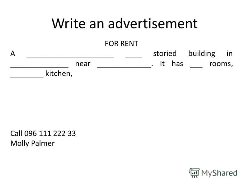 Write an advertisement FOR RENT A _____________________ ____ storied building in ______________ near _____________. It has ___ rooms, ________ kitchen, Call 096 111 222 33 Molly Palmer