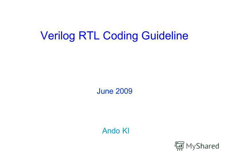 Verilog RTL Coding Guideline Ando KI June 2009