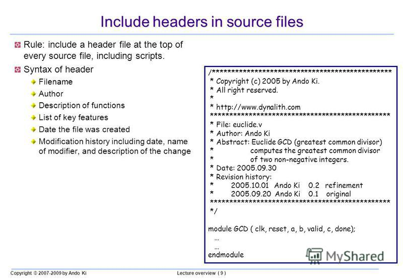 Copyright © 2007-2009 by Ando KiLecture overview ( 9 ) Include headers in source files Rule: include a header file at the top of every source file, including scripts. Syntax of header Filename Author Description of functions List of key features Date