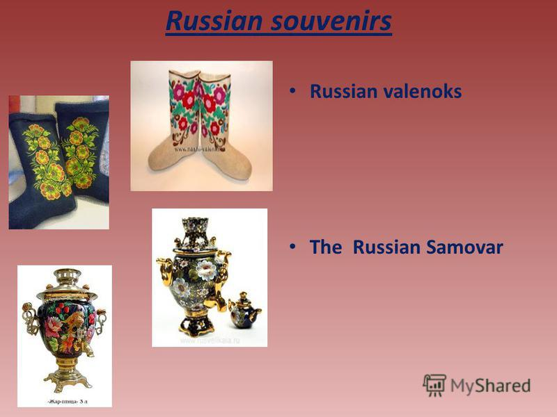 Russian souvenirs Russian valenoks The Russian Samovar