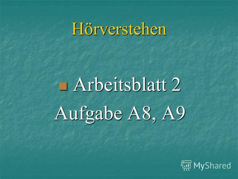 Hörverstehen Arbeitsblatt 2 Arbeitsblatt 2 Aufgabe A8, A9