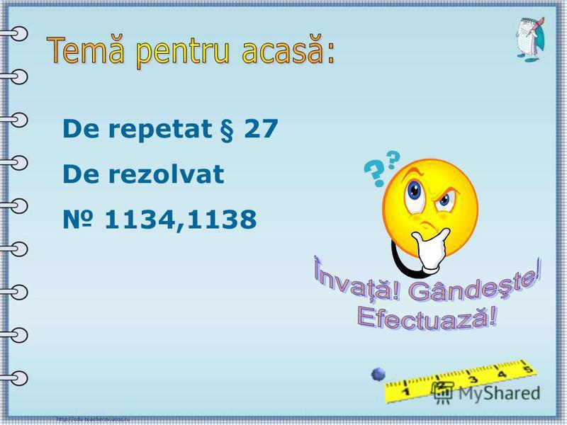 De repetat § 27 De rezolvat 1134,1138