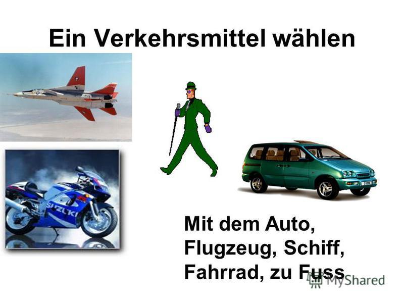 Ein Verkehrsmittel wählen Mit dem Auto, Flugzeug, Schiff, Fahrrad, zu Fuss