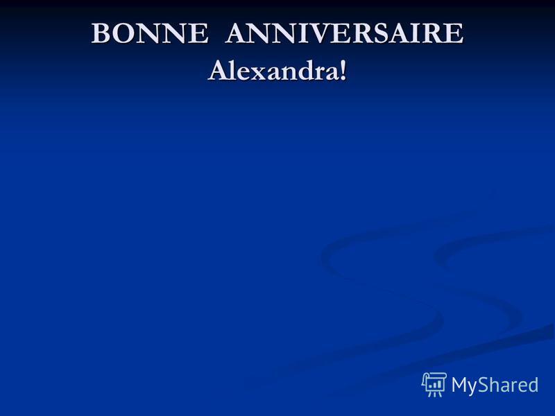 BONNE ANNIVERSAIRE Alexandra!