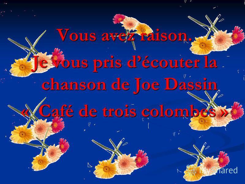 Vous avez raison. Je vous pris découter la chanson de Joe Dassin « Café de trois colombes »