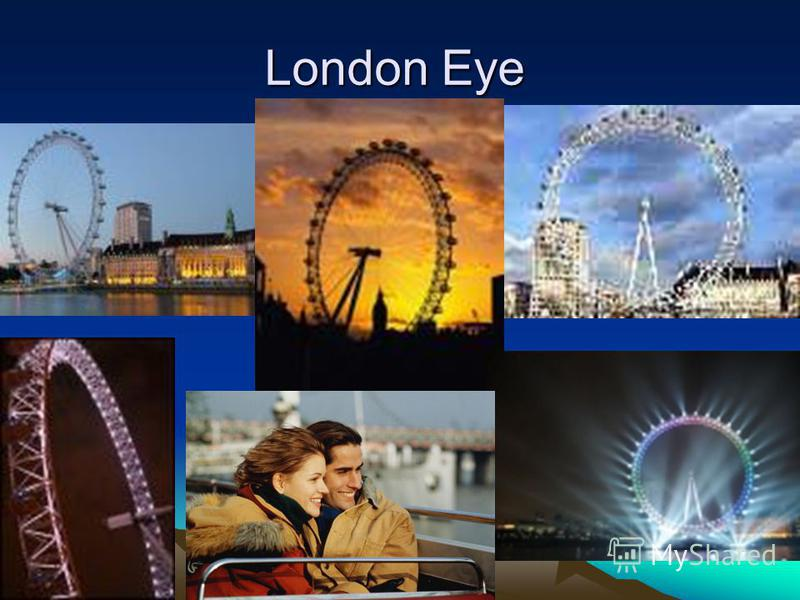 London Eye Is very popular among (среди) people.