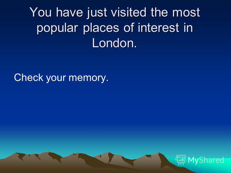 You have just visited the most popular places of interest in London. Check your memory.