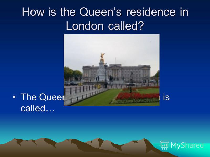 How is the Queens residence in London called? The Queens residence in London is called…