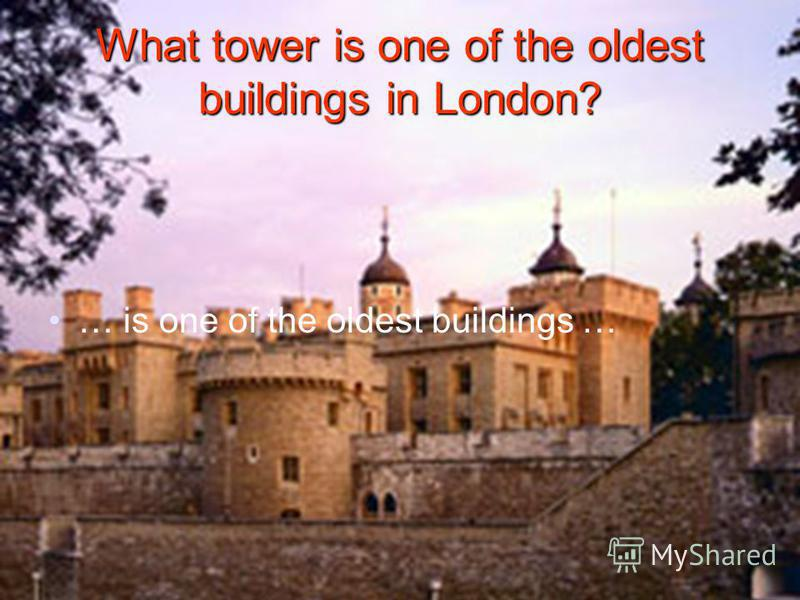 What tower is one of the oldest buildings in London? … is one of the oldest buildings …