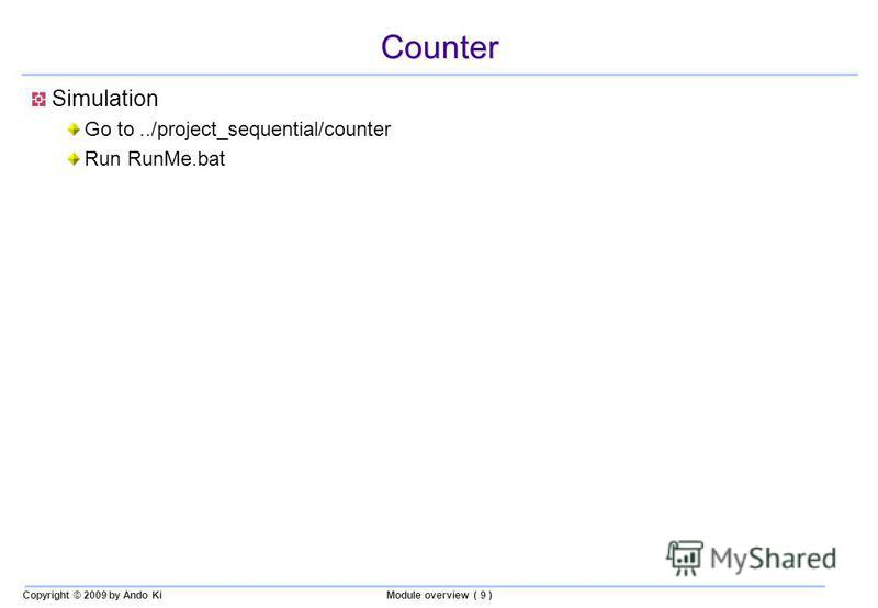 Copyright © 2009 by Ando KiModule overview ( 9 ) Counter Simulation Go to../project_sequential/counter Run RunMe.bat