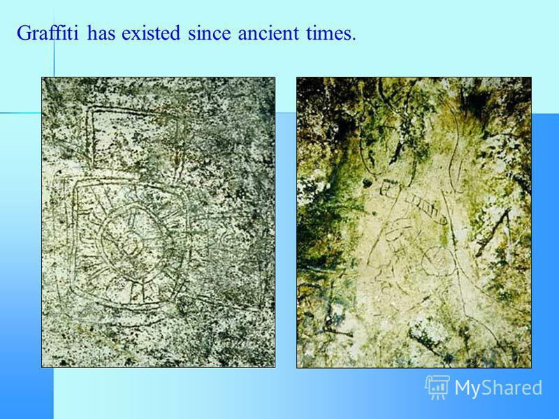 Graffiti has existed since ancient times.