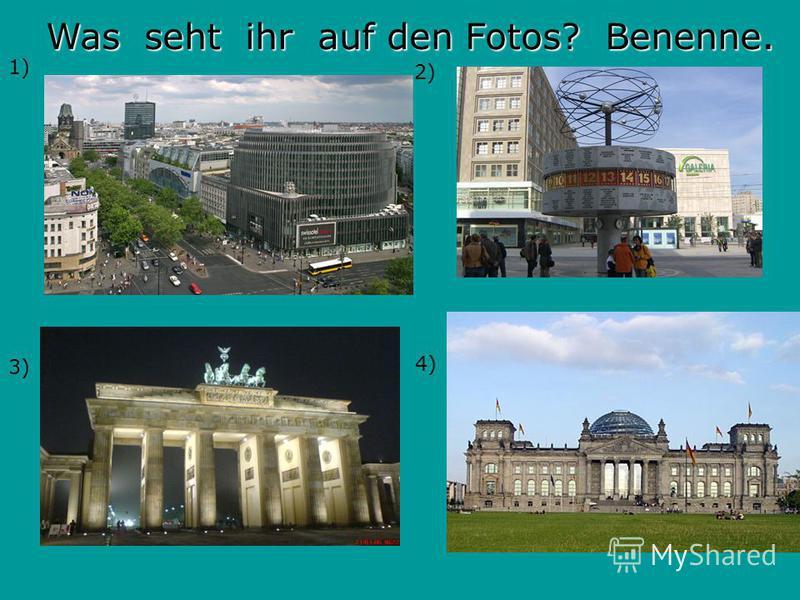 1) 2) 3) 4) Was seht ihr auf den Fotos? Benenne. Was seht ihr auf den Fotos? Benenne.
