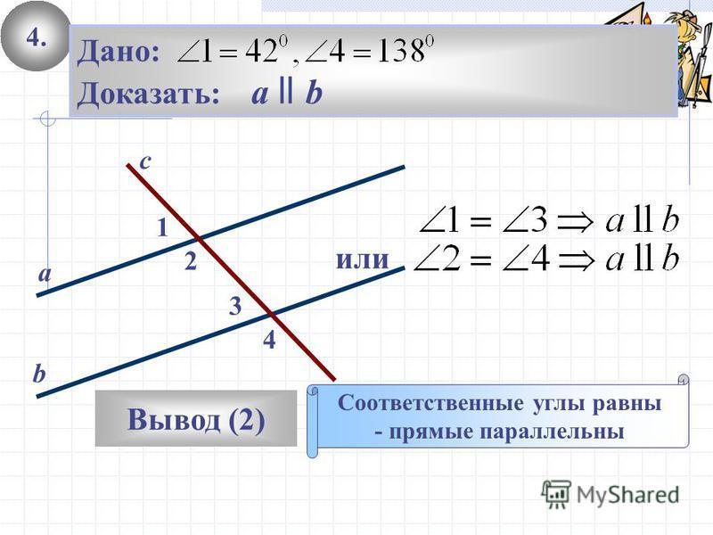 4. Вывод (2) Соответственные углы равны - прямые параллельны 2 1 с а b 3 4 Дано: Доказать: а ll b или