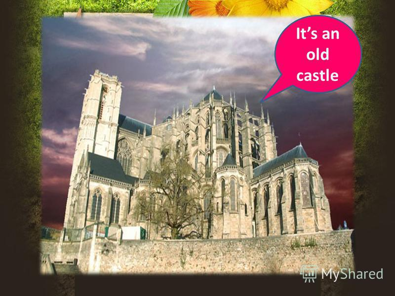 Its a castle Its an old castle