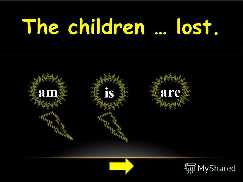 The children … lost. aream is