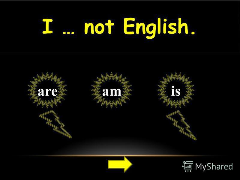 I … not English. amareis