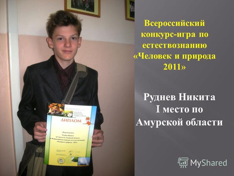 Всероссейский конкурс - игра по естествознанию « Человек и природа 2011» Руднев Никита I место по Амурской области