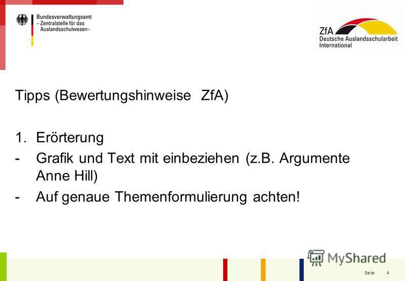 4 Seite: Tipps (Bewertungshinweise ZfA) 1.Erörterung -Grafik und Text mit einbeziehen (z.B. Argumente Anne Hill) -Auf genaue Themenformulierung achten!