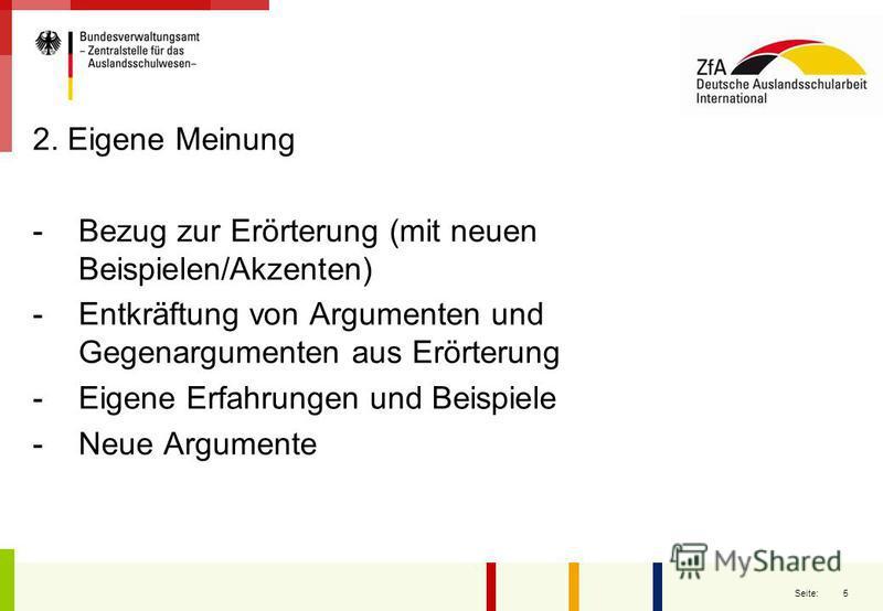 5 Seite: 2. Eigene Meinung - Bezug zur Erörterung (mit neuen Beispielen/Akzenten) -Entkräftung von Argumenten und Gegenargumenten aus Erörterung -Eigene Erfahrungen und Beispiele -Neue Argumente