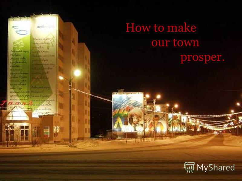 How to make our town prosper.