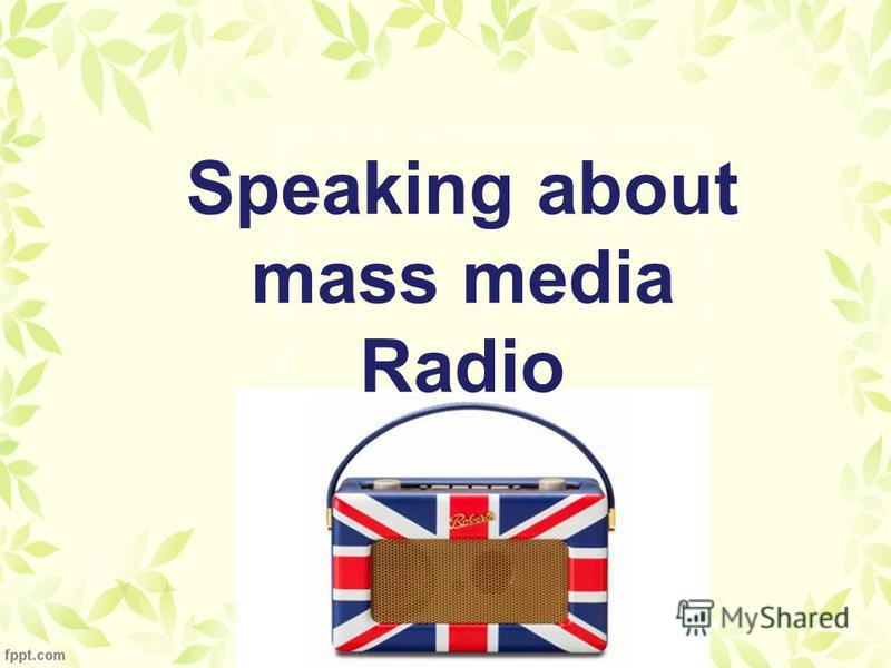 Speaking about mass media Radio