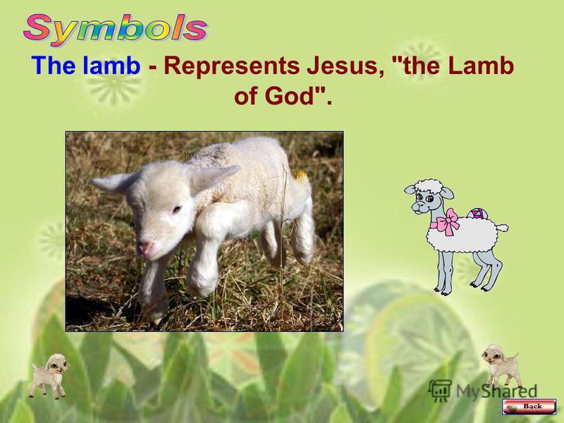 The lamb - Represents Jesus, the Lamb of God.