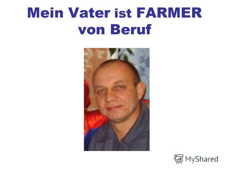 Mein Vater ist FARMER von Beruf