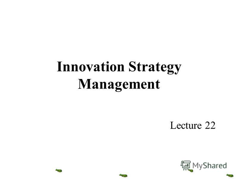 Innovation Strategy Management Lecture 22
