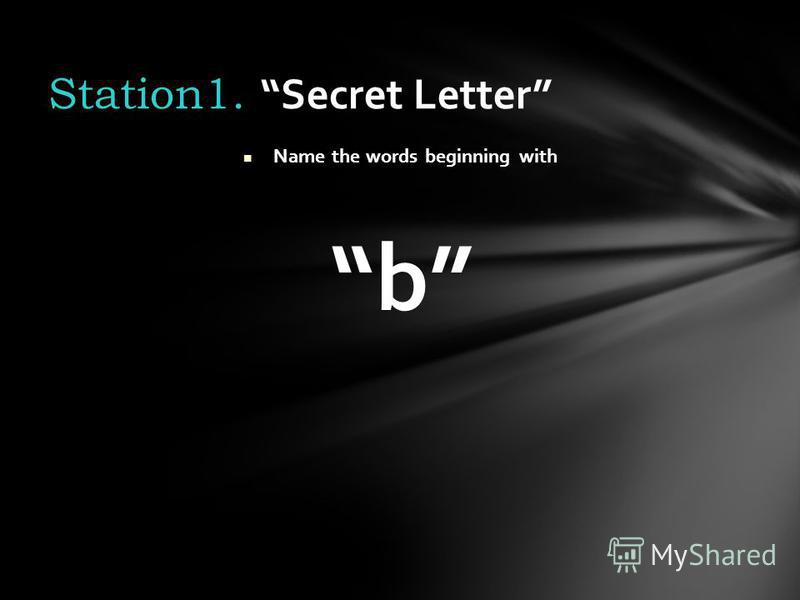 Name the words beginning with b Station1. Secret Letter
